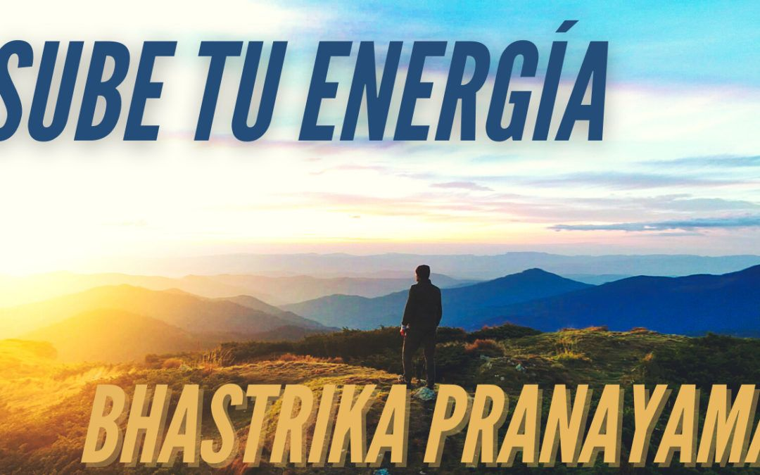 Como empezar el día con energía Bashtrika Pranayama